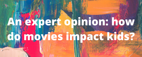 How do movies impact kids expert opinion